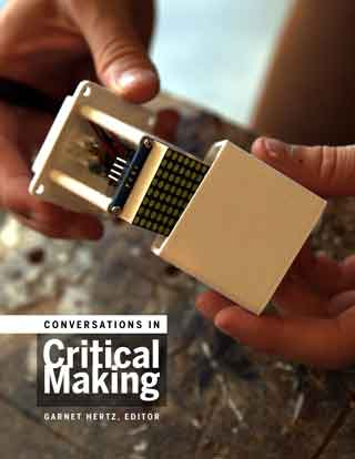 Conversations in Critical Making (Hertz, ed.) 2015 CTheory